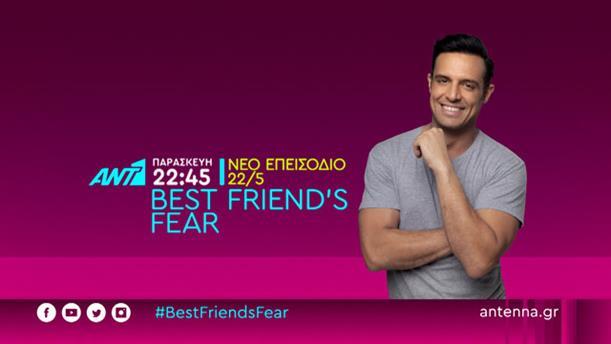 BEST FRIEND'S FEAR - Παρασκευή 22/05