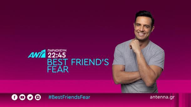 BEST FRIEND'S FEAR - Παρασκευή 05/06